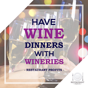 Have wine dinners with wineries restaurant tip