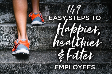 149 Easy Steps to Happier, Healthier and Fitter Employees